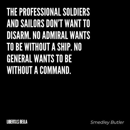 """Smedley Butler Quotes - """"The professional soldiers and sailors don't want to disarm. No admiral wants..."""""""