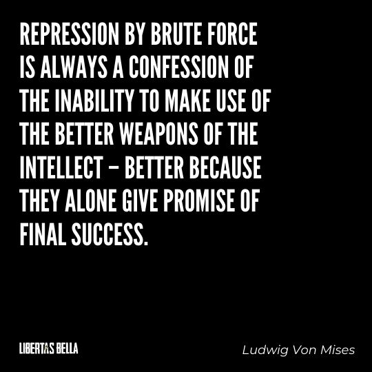 """Ludwig Von Mises Quotes - """"Repression by brute force is always a confession of the inability to make use of the better..."""""""