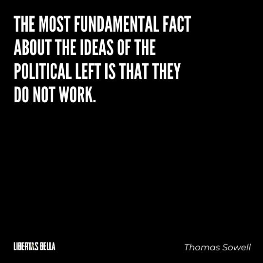 """Thomas Sowell Quotes - """"The most fundamental fact about the ideas of the political left is that they..."""""""