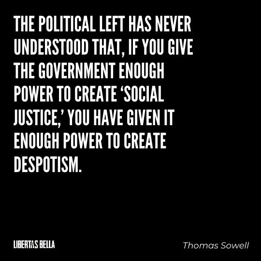 """Thomas Sowell Quotes - """"The political left has never understood that, if you give the government enough..."""""""