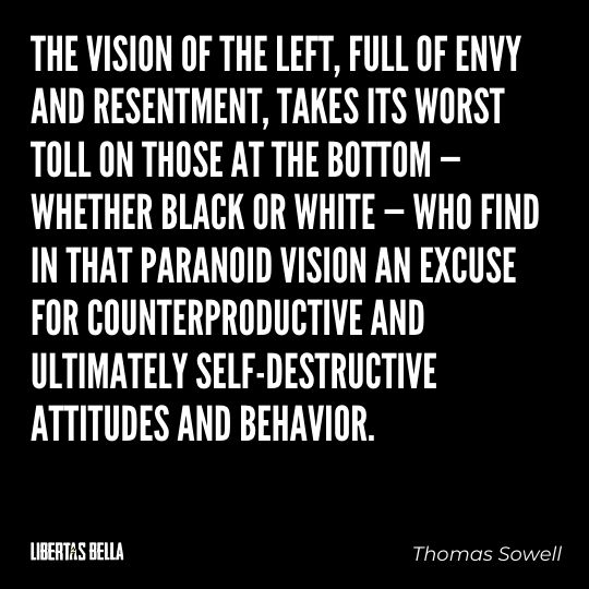 """Thomas Sowell Quotes - """"The vision of the left, full of envy and resentment, takes its worst toll on those at the bottom..."""""""