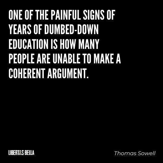 """Thomas Sowell Quotes - """"One of the painful signs of years of dumbed-down education is how many people..."""""""