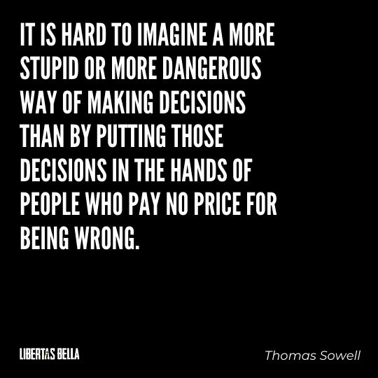 """Thomas Sowell Quotes - """"It is hard to imagine a more stupid or more dangerous way of making decisions than by putting those..."""""""