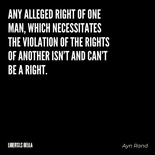 """Ayn Rand Quotes - """"Any alleged right of one man, which necessitates the violation..."""""""