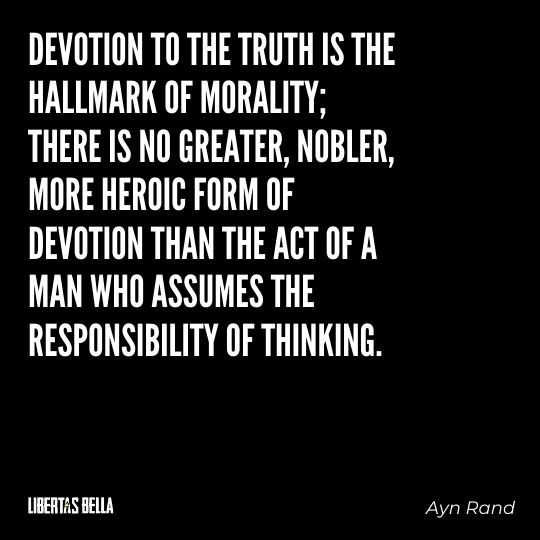 """Ayn Rand Quotes - """"Devotion to the truth is the hallmark of morality; there is no greater, nobler, more heroic..."""""""