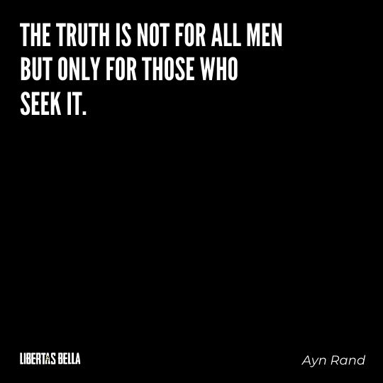 """Ayn Rand Quotes - """"The truth is not for all men but only for those who seek it."""""""