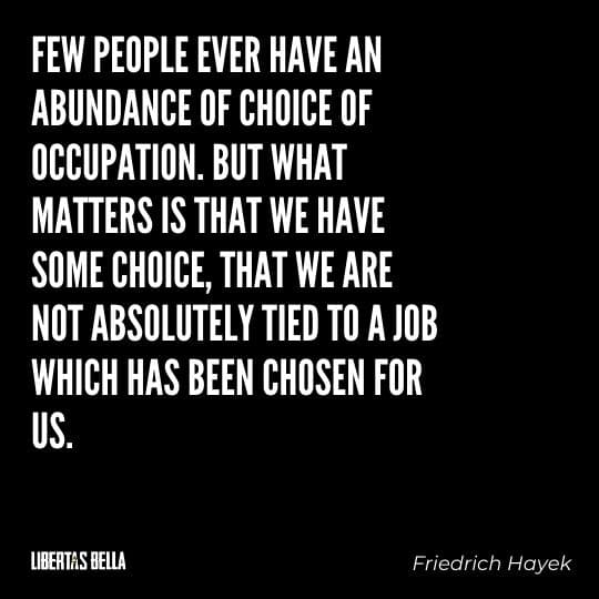 """Hayek Quotes - """"Few people ever have an abundance of choice of occupation. But what matters is that we have..."""""""