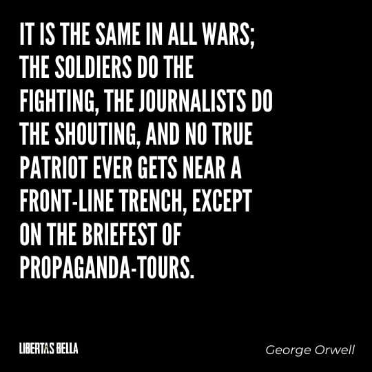 """1984 Quotes - """"It is the same in all wars; the soldiers do the fighting, the journalists do the shouting..."""""""