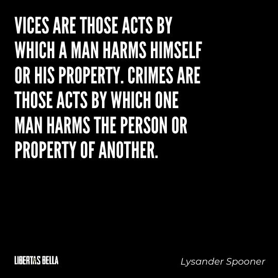 """Lysander Spooner Quotes - """"Vices are those acts by which a man harms himself or his property. Crimes are those acts..."""""""