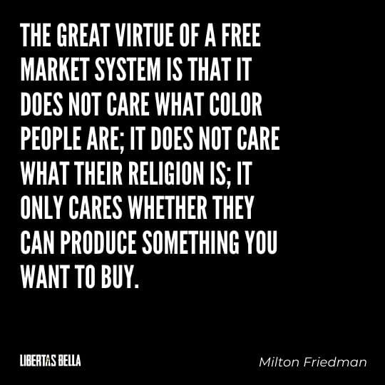 """Milton Friedman Quotes - """"The great virtue of a free market system is that it does not care what color people are..."""""""