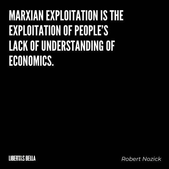 "Robert Nozick Quotes - ""Marxian exploitation is the exploitation of people's lack of understanding of economics."""