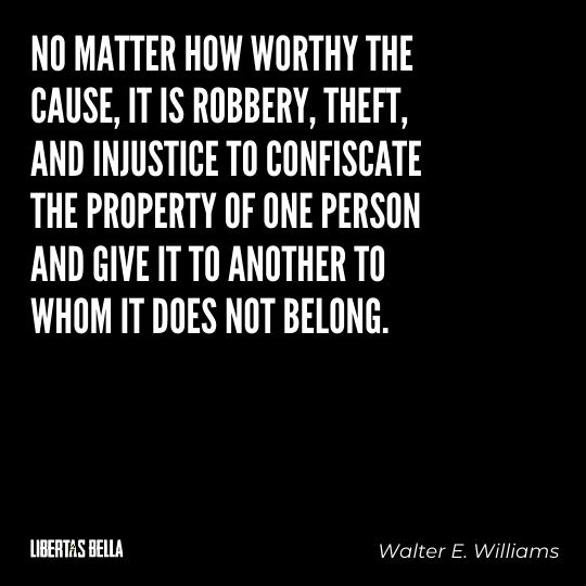 """Walter E. Williams Quotes - """"No matter how worthy the cause, it is robbery, theft, and injustice to confiscate..."""""""