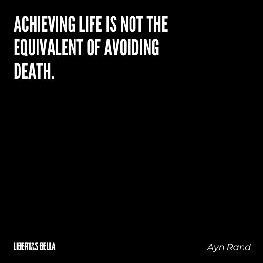 """Ayn Rand Quotes - """"Achieving life is not the equivalent of avoiding death."""""""