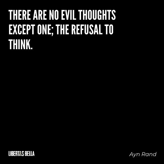 """Ayn Rand Quotes - """"There are no evil thoughts except one; the refusal to think."""""""