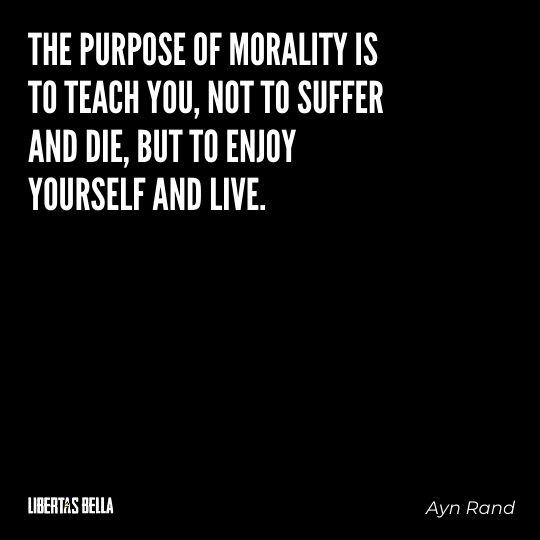 """Ayn Rand Quotes - """"The purpose of morality is to teach you, not to suffer and die, but to enjoy yourself and live."""""""