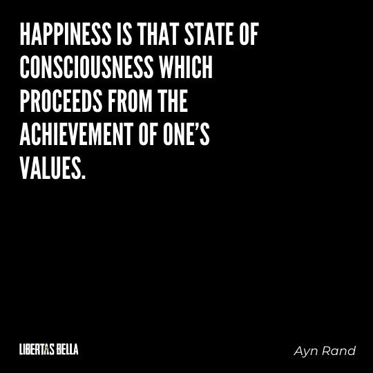 """Ayn Rand Quotes - """"Happiness is that state of consciousness which proceeds from the achievement of one's values."""""""