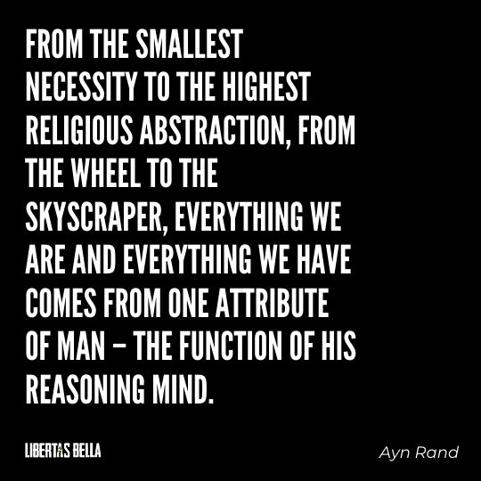 """Ayn Rand Quotes - """"From the smallest necessity to the highest religious abstraction, from the wheel to the skyscraper..."""""""