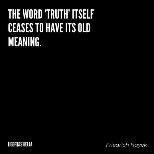 """Hayek Quotes - """"The word 'truth' itself ceases to have its old meaning. It describes no longer..."""""""