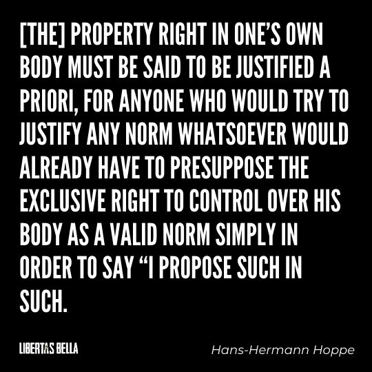 """Hans-Hermann Hoppe Quotes - """"[The] property right in one's own body must be said to be justified a priori, for anyone..."""""""