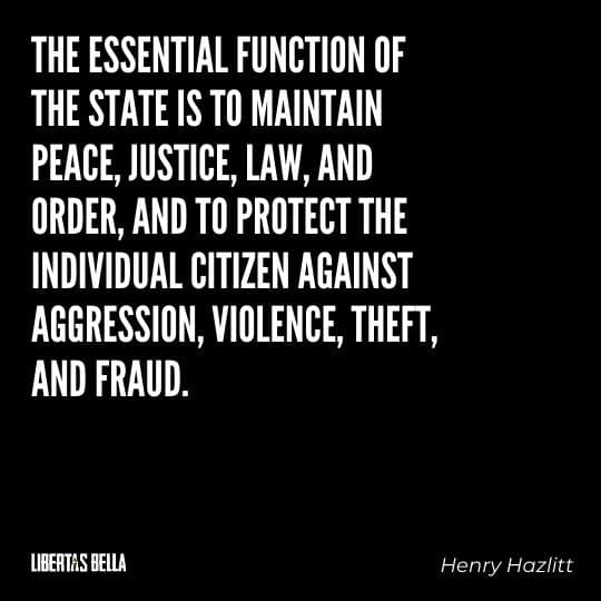 """Henry Hazlitt Quotes - """"The essential function of the State is to maintain peace, justice, law, and order, and to protect..."""""""