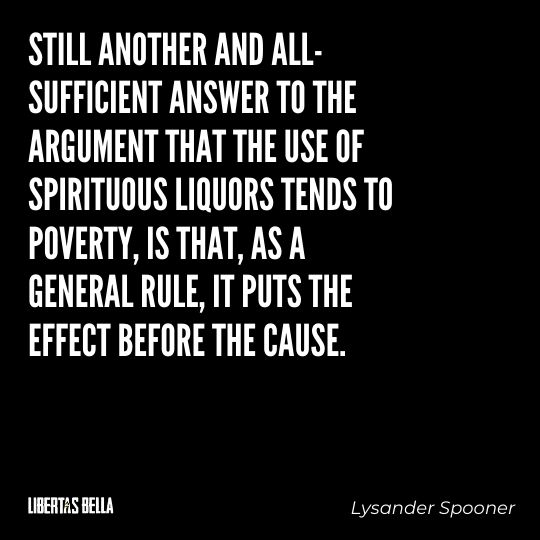 """Lysander Spooner Quotes - """"Still another and all-sufficient answer to the argument that the use of spirituous liquors..."""""""