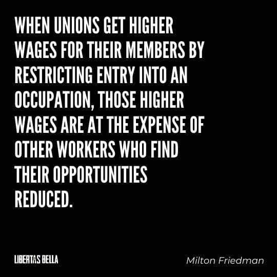 """Milton Friedman Quotes - """"When unions get higher wages for their members by restricting entry into an occupation..."""""""
