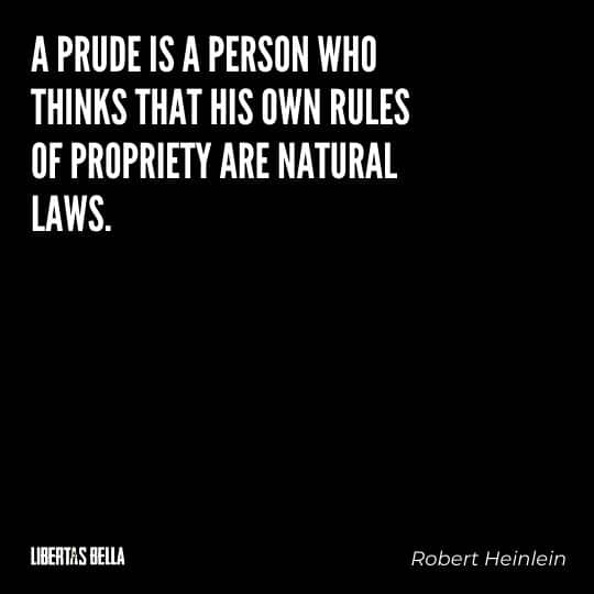 """Robert Heinlein Quotes - """"A prude is a person who thinks that his own rules of propriety are natural laws."""""""