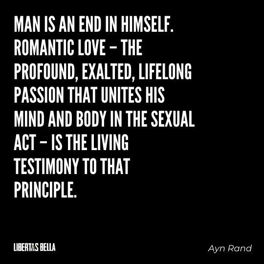 """Ayn Rand Quotes - """"Man is an end in himself. Romantic love – the profound, exalted, lifelong passion..."""""""