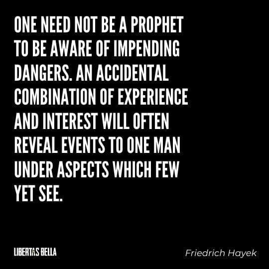 """Hayek Quotes - """"One need not be a prophet to be aware of impending dangers. An accidental combination..."""""""