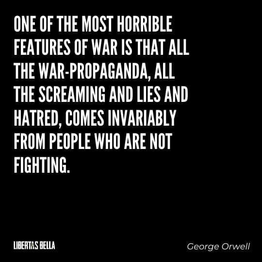 """1984 Quotes - """"One of the most horrible features of war is that all the war-propaganda, all the screaming and lies..."""""""