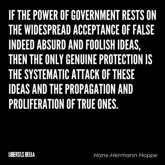 """Hans-Hermann Hoppe Quotes - """"If the power of government rests on the widespread acceptance of false indeed..."""""""