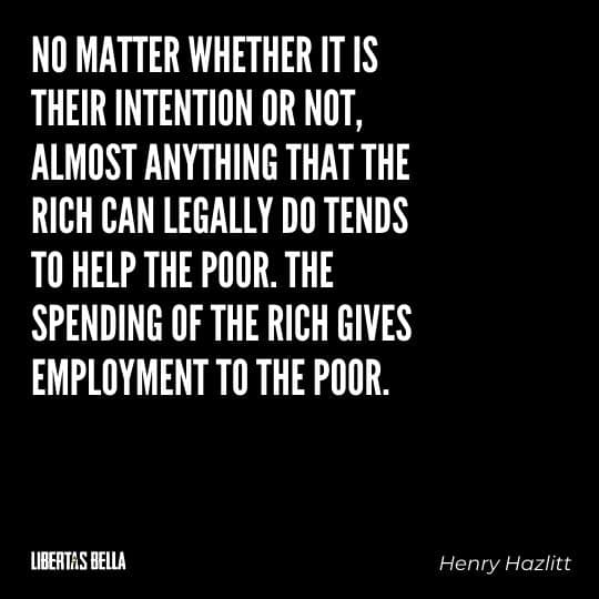 """Henry Hazlitt Quotes - """"No matter whether it is their intention or not, almost anything that the rich..."""""""
