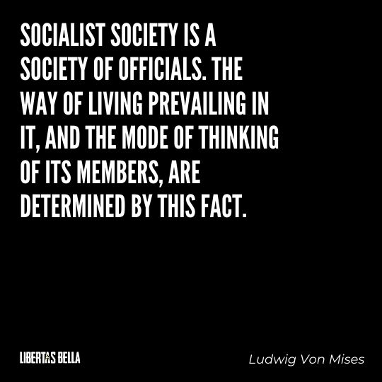 """Ludwig Von Mises Quotes - """"Socialist society is a society of officials. The way of living prevailing in it..."""""""