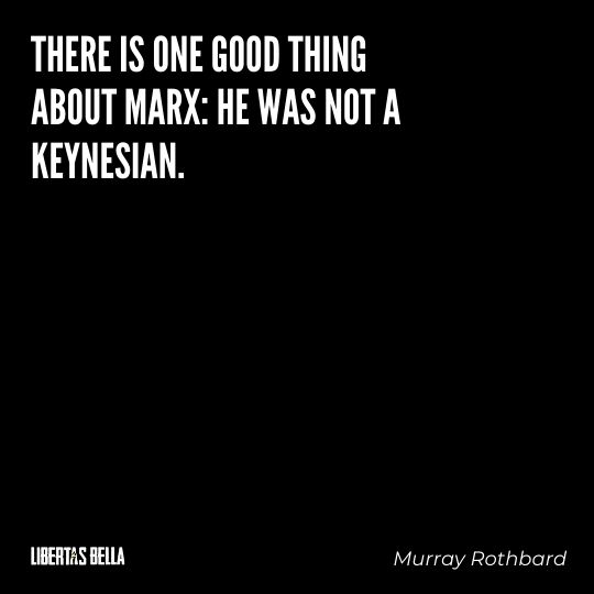 """Murray Rothbard Quotes - """"There is one good thing about Marx: he was not a Keynesian."""""""