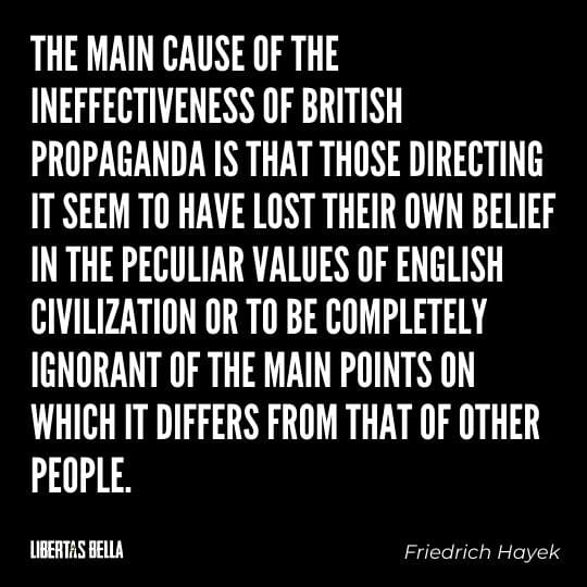 """Hayek Quotes - """"The main cause of the ineffectiveness of British propaganda is that those directing it seem to have..."""""""