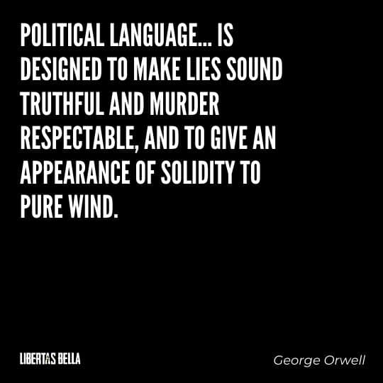 """1984 Quotes - """"Political language... is designed to make lies sound truthful and murder respectable..."""""""