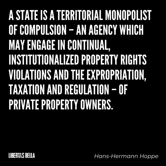 """Hans-Hermann Hoppe Quotes - """"A state is a territorial monopolist of compulsion – an agency which may engage in continual..."""""""
