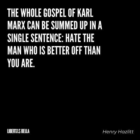 """Henry Hazlitt Quotes - """"The whole gospel of Karl Marx can be summed up in a single sentence: Hate the man who is better off than you are..."""""""