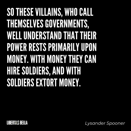 """Lysander Spooner Quotes - """"So these villains, who call themselves governments, well understand that their power..."""""""