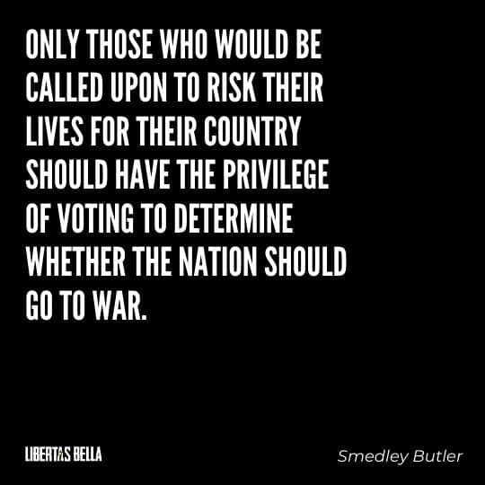 """Smedley Butler Quotes - """"Only those who would be called upon to risk their lives for their country should..."""""""
