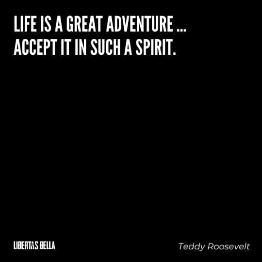 """Teddy Roosevelt Quotes - """"Life is a great adventure … accept it in such a spirit."""""""