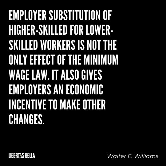 """Walter E. Williams Quotes - """"Employer substitution of higher-skilled for lower-skilled workers is not the only effect..."""""""
