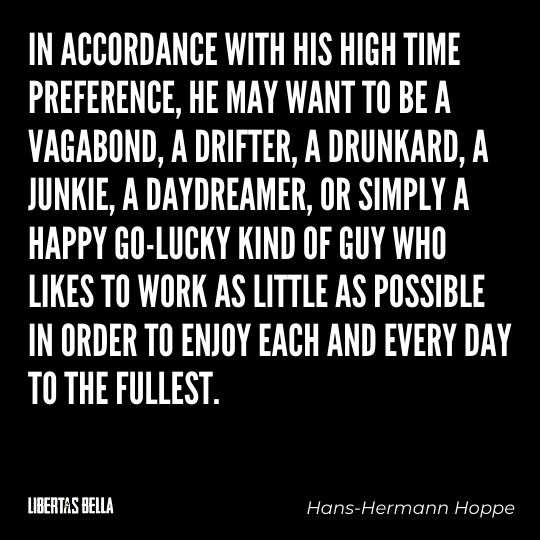 """Hans-Hermann Hoppe Quotes - """"In accordance with his high time preference, he may want to be a vagabond..."""""""