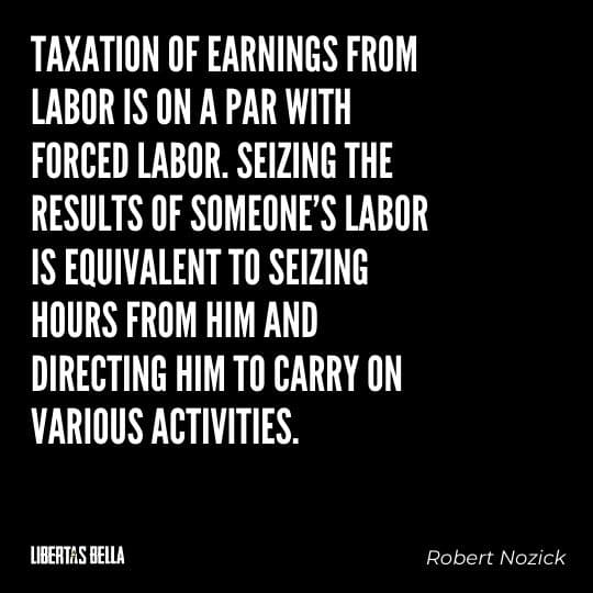 """Robert Nozick Quotes - """"Taxation of earnings from labor is on a par with forced labor. Seizing the results of someone's labor..."""""""