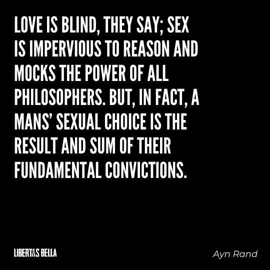 """Ayn Rand Quotes - """"Love is blind, they say; sex is impervious to reason and mocks the power of all philosophers..."""""""