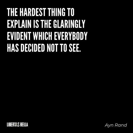 """Ayn Rand Quotes - """"The hardest thing to explain is the glaringly evident which everybody has decided not to see."""""""