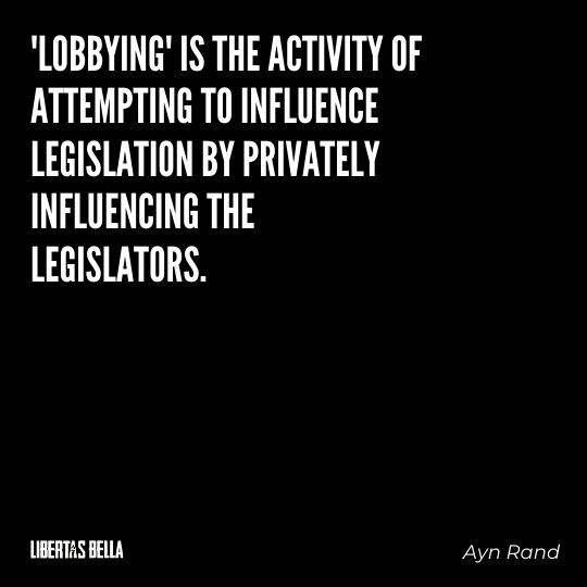 """Ayn Rand Quotes - """"'Lobbying' is the activity of attempting to influence legislation by privately influencing the legislators."""""""