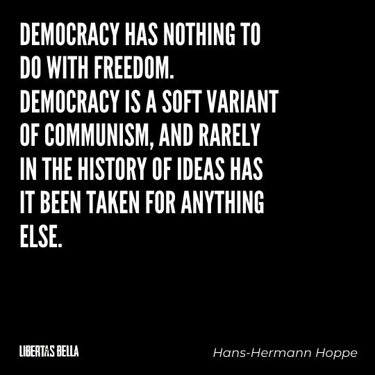 """Hans-Hermann Hoppe Quotes - """"Democracy has nothing to do with freedom. Democracy is a soft variant..."""""""