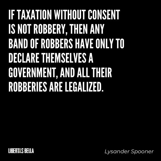 """Lysander Spooner Quotes - """"If taxation without consent is not robbery, then any band of robbers..."""""""