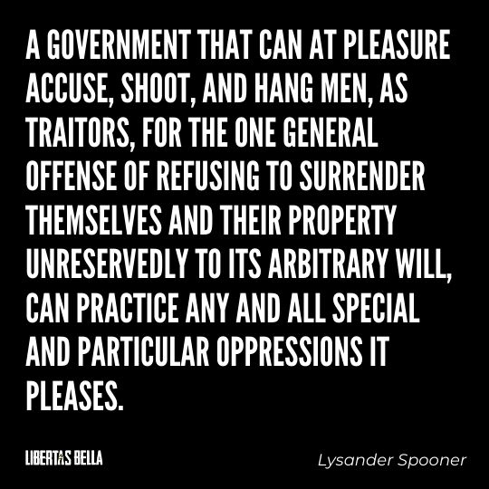 """Lysander Spooner Quotes - """"A government that can at pleasure accuse, shoot, and hang men, as traitors..."""""""
